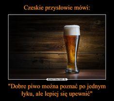 """""""Dobre piwo można poznać po jednym łyku, ale lepiej się upewnić"""" – Hahaha Hahaha, Jokes, Humor, My Love, Motto, Funny, Prepping, Happy, Pictures"""