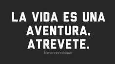 La vida es una aventura, atrevete. imagenes con frases