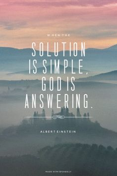 When the solution is simple, God is answering. - Albert Einstein | Maggie made this with Spoken.ly