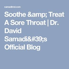 Soothe & Treat A Sore Throat | Dr. David Samadi's Official Blog