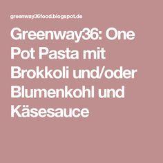 Greenway36: One Pot Pasta mit Brokkoli und/oder Blumenkohl und Käsesauce