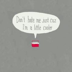 Funny Pun: Don't hate me 'cuz I'm a little cooler - Punny Humor The Words, Haha Funny, Hilarious, Funny Stuff, Funny Ads, Fun Funny, Stupid Funny, Humor Grafico, I Love To Laugh
