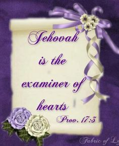 Jehovah Is The Examiner Of Hearts. Proverbs 17:3