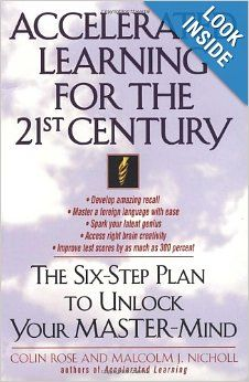 Accelerated Learning for the 21st Century ~Colin Rose and Malcolm J. Nicholl