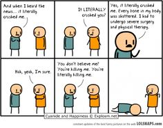 """""""Literally"""" humor is common on the internet, as in this Cyanide and Happiness comic strip. Tread carefully with the word, but there's no need for """"literally"""" snobbery."""