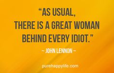 Life Quote: As usual, there is a great woman behind every idiot. Words Of Wisdom Quotes, Sign Quotes, Wise Words, Quotes To Live By, Motivational Quotes, Funny Quotes, Inspirational Quotes, Quotable Quotes, Funny Pics