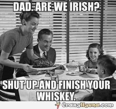 Bill ✔️ Dad are we Irish? Shut up and finish your whiskey!    Bill Gibson-Patmore.  (curation & caption: @BillGP). Bill😄✔️