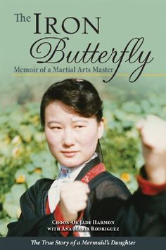 Iron Butterfly, The: Memoir of a Martial Arts Master by Choon-Ok Harmon, one of Kuk Sool Won's very own masters! http://menloparkmartialarts.com