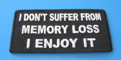 I Don'T Suffer from Memory Loss I Enjoy It Funny Biker Iron on Patch | eBay