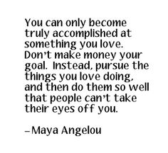 maya angelou quotes | just do what you do so well people can't help but watch you do what you love.