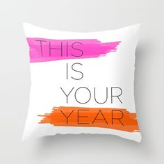 This Is Your Year - Pink Throw Pillow by Positively Present. Worldwide shipping available at Society6.com. Just one of millions of high quality products available.