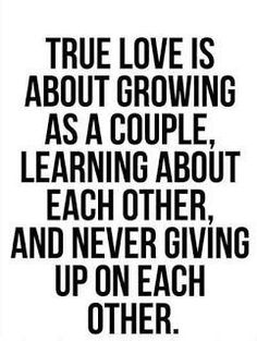 True love is about growing as a couple learning about each other, and never giving up on each other