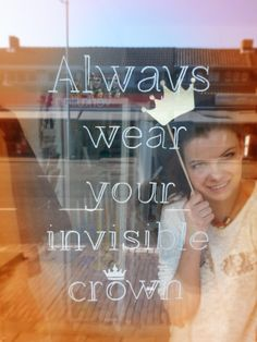 Always Wear Your Invisible Crown - Tuesday Window Quote 23.04.2014.... Enjoy King's Day!