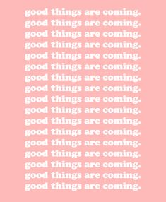"""Good things are coming."""