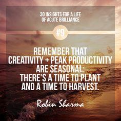 #9 - Remember that creativity + peak productivity are seasonal: there's a time to plant and a time to harvest. #robinsharma