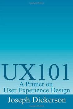 UX101: A Primer on User Experience Design by Joseph C Dickerson http://www.amazon.com/dp/149227724X/ref=cm_sw_r_pi_dp_myFcub1NHCQV5