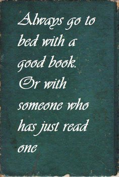 Always go to bed with a good book.  Or with someone who has just read one.