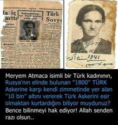 Meryem Atmaca; Ruslara Esir Düşen 1800 Türk Askerine Karşılık Babasından Miras Kalan Altınlarını Vererek Kurtaran Kahraman Türk Kadınıdır.