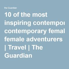 10 of the most inspiring contemporary female adventurers | Travel | The Guardian
