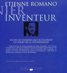 UN DE SES HOMMES QUI ACCELERENT LE COURS DE LA TECHNOLOGIE l' histoire du site de Cannes fait partie des grandes sagas industrielles de France, Etienne Romano fondadeur, inventeur, pionnier, entrepreneur.... Par lui tout commence......
