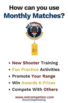 "How can you use Monthly Matches?  Teach & practice under match-like conditions - ok to coach in ""rookie"" matches & fun to learn to shoot in a competitive environment!  Anyone can shoot, anywhere in the world. Offer matches & promote interest in shooting at your range, let us help you grow!  Compete w/clubs & teams more often w/no added travel time & expense!  Register for $3!  You bring shooters, we'll manage the match & provide awards & prizes!"