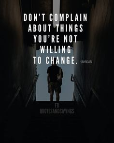 Don't complain about things you're not willing to change. Motivational Quotes For Men, Inspirational Quotes For Women, Men Quotes, Meaningful Quotes, Life Quotes, Motivating Quotes, Qoutes, Stop Complaining Quotes, Perspective Quotes