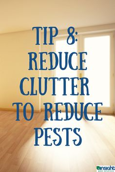 Indoor Pest Control Tip 8: Reduce clutter to reduce pests. More at http://www.insightpest.com/pest-control