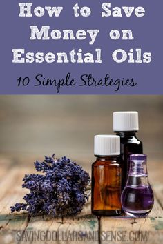 How to SAVE MONEY on Essential Oils using these 10 simple strategies.
