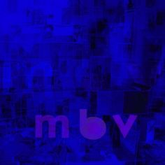 """My Bloody Valentine's  """"m b v"""" is an artistic tour de force.  Pitchfork's review"""