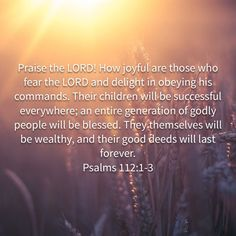 Psalms Praise the LORD! How joyful are those who fear the LORD and delight in obeying his commands. Fear Of The Lord, Praise The Lords, John 2 15, My Daily Devotion, Proverbs 16, Daily Word, New Living Translation, Being In The World, Daily Devotional