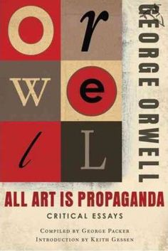 Orwell-demonstrates-in-piece-after-piece-how-intent-analysis-of-a-work-or-body-of-work-gives-rise-to-trenchant-aesthetic-and-philosophical-commentary
