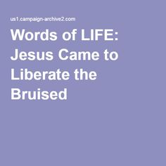 Words of LIFE: Jesus Came to Liberate the Bruised