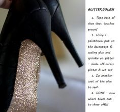 GLITTER SOLES!!!! so going to try this...Fashion & DIY Craft = amazing :)