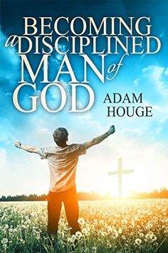 Becoming A Disciplined Man Of God by Adam Houge, http://www.amazon.com/dp/B00DU1N7OC/ref=cm_sw_r_pi_dp_K3cRub1T7G8ES