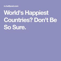 World's Happiest Countries? Don't Be So Sure.