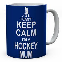 I Can't Keep Calm I'm A Hockey Mum Ceramic Mug #keepcalm #keepcalmmugs #mugs #personalised