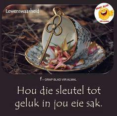 Sleutel tot geluk Geluk, Afrikaans, Motivational Quotes, Wisdom, Words, Garden, Happy, Inspiration, Biblical Inspiration