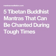 5 Tibetan Buddhist Mantras That Can Be Chanted During Tough Times