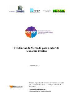 Tendências de Mercado para o setor de Economia Criativa Outubro/2013 Relatório preparado pela Cysneiros Consultores Associados para a Secretaria de Ciência e T…