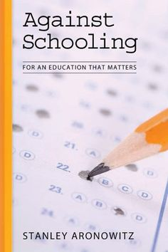 Against Schooling: For an Education That Matters (The Radical Imagination) by Stanley Aronowitz