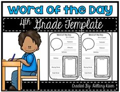 Word of the Day Template (4th Grade) Using this template is easy! Print off as many as you want and cut them in half (2 templates per page.) Have the students write in a word in the bubble (that you chose) and go through the word together learning all the different components! Do this each day with a new word and have the students keep them in a folder or journal! The student's vocabulary will increase dramatically!