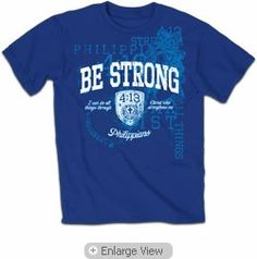 Be Strong Christian t shirt is a bold reminder that when we are weak, HE is strong! Be Strong in the Lord and He will help you do ALL things. Call upon Him and He will answer.  Philippians 4:13.. I can do all things through Christ who strengthens me.