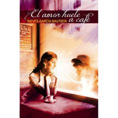 EL LIBRO QUE TE ACONSEJO ES: EL AMOR HUELE A CAFE, de Nieves García Bautista
