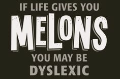 Dyslexia is tough--you have to see the humor in it where you can!