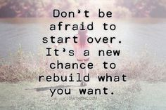 dont be afraid to start over life quotes quotes girly cute positive quotes quote sky beautiful happy life positive wise advice appreciate wisdom life lessons positive quote