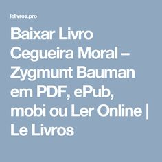 Livro modernidade lquida em pdf books baixar livro cegueira moral zygmunt bauman em pdf epub mobi ou ler online fandeluxe Choice Image