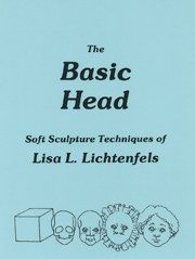 The Basic Head: Soft Sculpture Techniques of Lisa L. Lichtenfels
