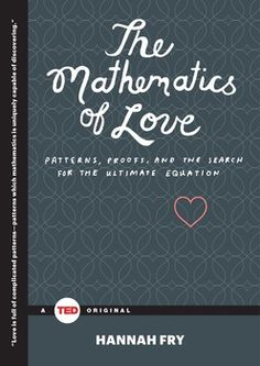 March Meetup:   In this must-have for anyone who wants to better understand their love life, a mathematician pulls back the curtain and reveals the hidden patterns—from dating sites to divorce, sex to marriage—behind the rituals of love. - See more at: http://books.simonandschuster.com/The-Mathematics-of-Love/Hannah-Fry/TED-Books/9781476784885#sthash.Z6c8JvdZ.dpuf