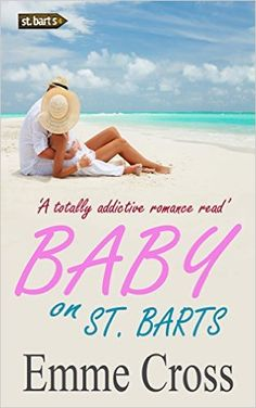 BABY ON ST. BARTS a totally addictive romance read (St. Barts Romance Books Series Book 4) First Romance Novels, EMME CROSS - Amazon.com