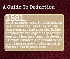 A Guide To Deduction  I don't really get the drink thing but can I just...I have gigantic bumps on my middle fingers and whoever writes these has got to be in band.